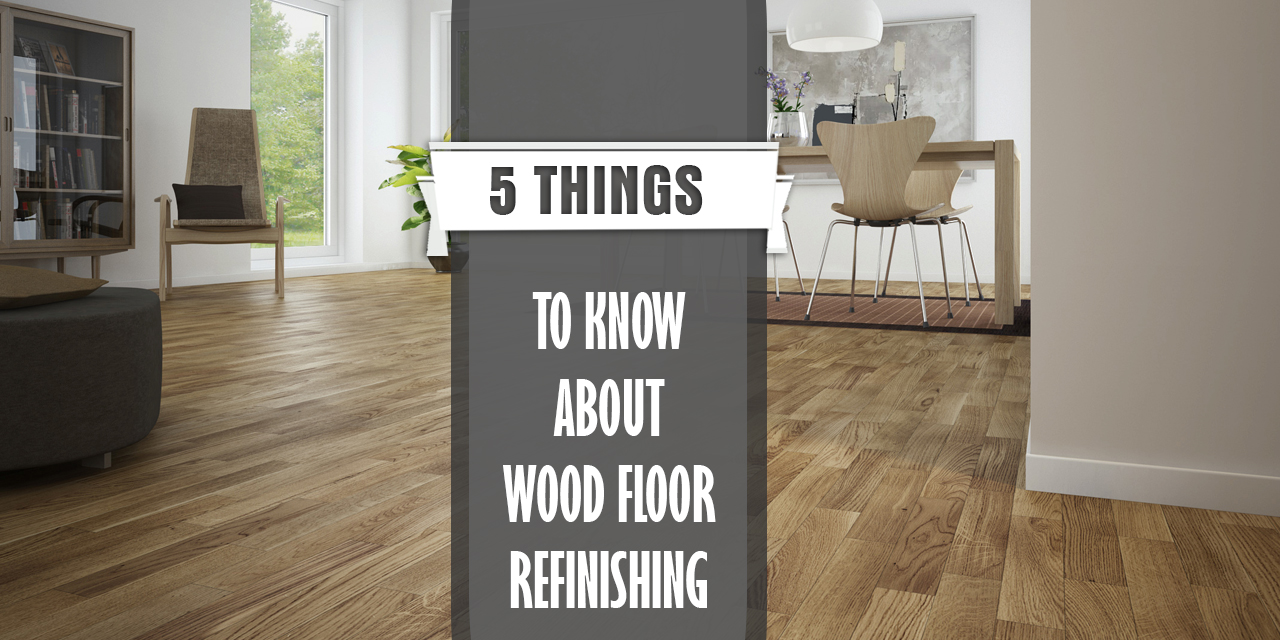 5 Things To Know For Wood Floor Refinishing